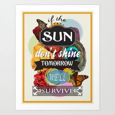 If the Sun Don't Shine Tomorrow, We'll Survive Art Print