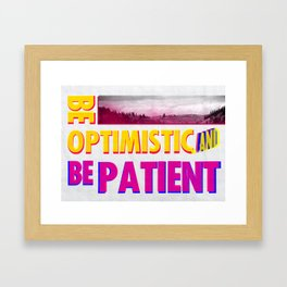 Be optimistic. Be patient. A PSA for stressed creatives Framed Art Print