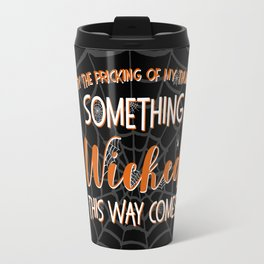 Something wicked this way comes. Halloween Shakespeare Quote Travel Mug