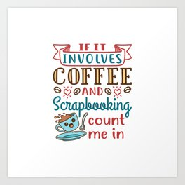 Scrapbook Scrapbooking Scrap Booking Craft Coffee Saying T-Shirt Art Print