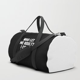 Who Let Me Adult Funny Quote Duffle Bag