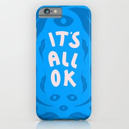It's All OK  iPhone Case