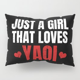 Just A Girl That Loves Yaoi Gift for Fujoshi Pillow Sham