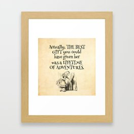 Actually the best gift you could have given her was a lifetime of adventures Framed Art Print