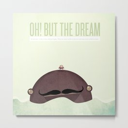 oh! but the dream it's not over... in fact, it has only just begun.  Metal Print