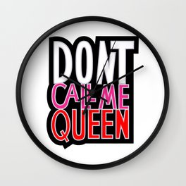 Don't Call Me Queen Wall Clock