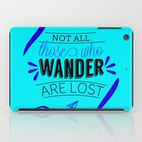 not all those who wander are lost iPad Cases featuring Not all those who wander are lost by lucaguglielmi
