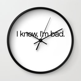 I Know, I'm Bad. Wall Clock