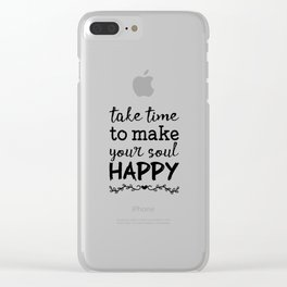 Take time to make your soul happy Clear iPhone Case