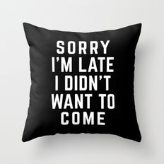 Sorry I'm Late Funny Quote Throw Pillow