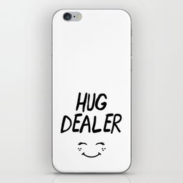 HUG DEALER SMILEY FACE - cute quote iPhone Skin