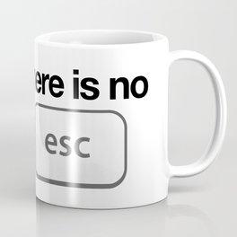 There Is No Escape Coffee Mug