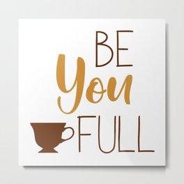 Be you tea Full Metal Print