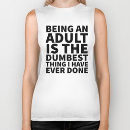 Being an Adult is the Dumbest Thing I have Ever Done Biker Tank