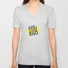 Is That you Or Your Ego Unisex V-Neck