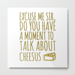 Funny Jesus Sarcasm Sarcastic Cheese Lover Gift Metal Print
