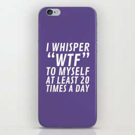 I Whisper WTF to Myself at Least 20 Times a Day (Ultra Violet) iPhone Skin