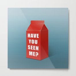 Have you seen me? Metal Print