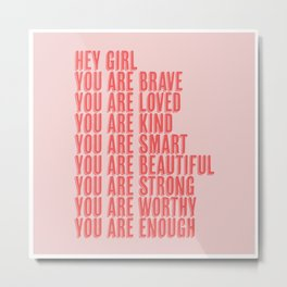 Hey Girl You Are Brave Loved Kind Smart Beautiful Strong Worthy Enough Pink and Red Metal Print
