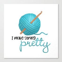 I Make String Pretty - Crochet Hook And Yarn Canvas Print