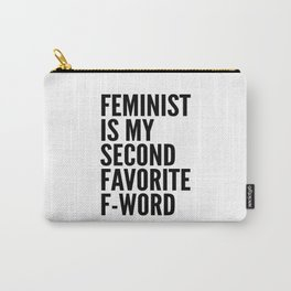 Feminist is My Second Favorite F-Word Carry-All Pouch