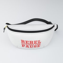 Wanted To Rebel Without Pausing? Here's A Tee Saying Rebel Without A Pause T-shirt Design Rebellious Fanny Pack
