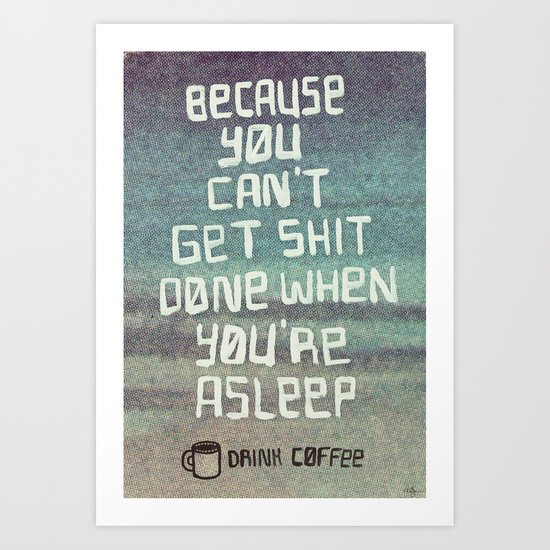 Can't get shit done Art Print