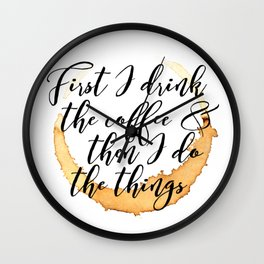 First I Drink Coffee Wall Clock