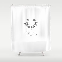 A Glad And Humble Cheer Shower Curtain