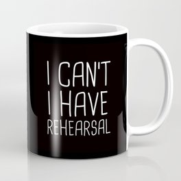 I Can't I Have Rehearsal Coffee Mug