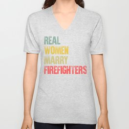 Funny Marriage Shirt Real Women Marry Firefighters Bride Gift Unisex V-Neck