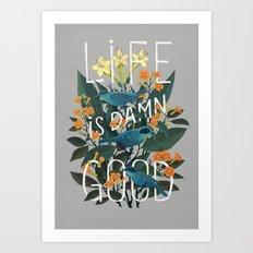 Life is Damn Good Art Print