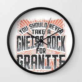 Funny Geology Pun Never Take a Gneiss Rock for Granite Geologist Wall Clock