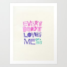 EVERYBODY LOVES ME or NOT Art Print