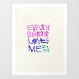 EVERYBODY LOVES ME or NOT Art Print