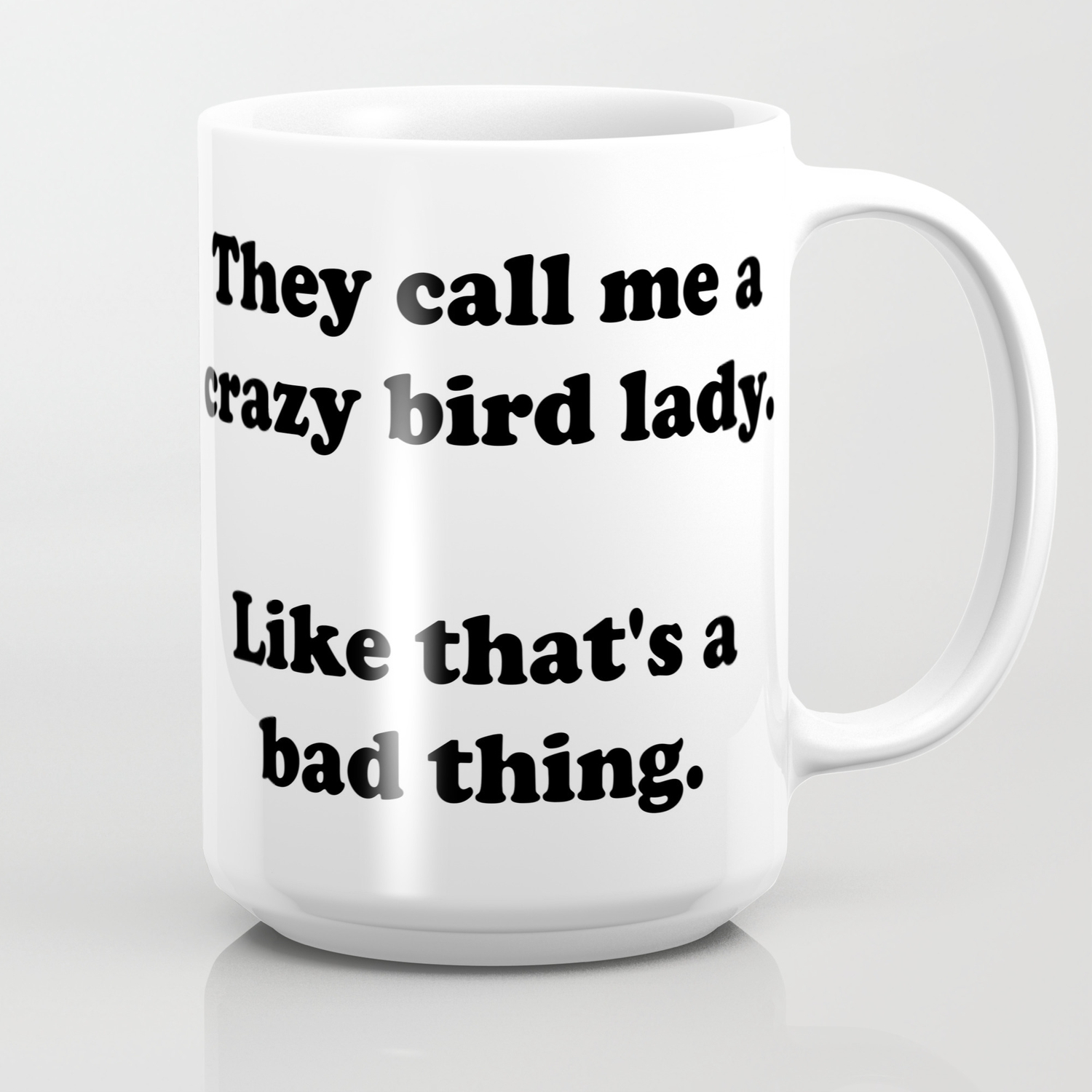 You Say I M A Crazy Bird Lady Coffee Mug By Oscarthecartoonparrot Society6