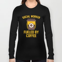 Social Worker Fueled By Coffee Long Sleeve T-shirt