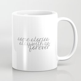 Some Stories Stay With Us Forever Coffee Mug