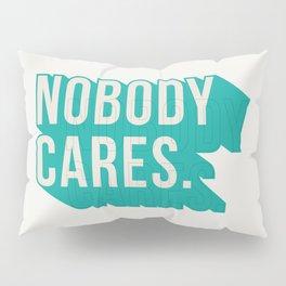 Nobody Cares Pillow Sham