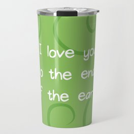 I love you to the ends of the earth. Travel Mug