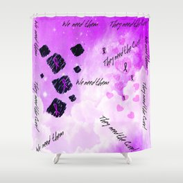 """""""We need them they need the Cure!"""" Shower Curtain"""