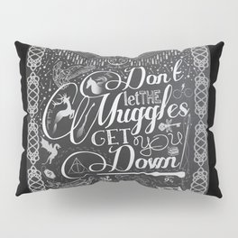 Don't let the Muggles Get You Down Pillow Sham