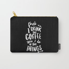 First I Drink the Coffee then I Do the Things black-white coffee shop poster design home wall decor Carry-All Pouch
