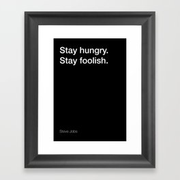 Steve Jobs quote about staying hungry and foolish [Black Edition] Framed Art Print