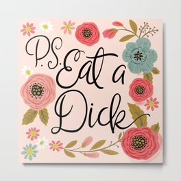 Pretty Sweary: PS Eat A Dick Metal Print