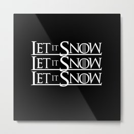 LET IT SNOW LET IT SNOW LET IT SNOW Metal Print
