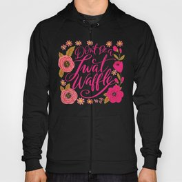 Pretty Swe*ry: Don't Be a Twat Waffle Hoody