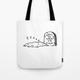 wake me when its over Tote Bag