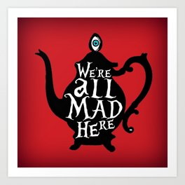 """""""We're all MAD here"""" - Alice in Wonderland - Teapot - 'Off With His Head Red' Art Print"""