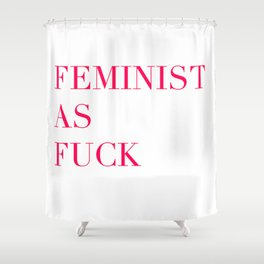 Feminism as Fuck Shower Curtain